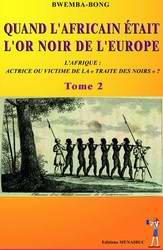 Bwemba Bong : Quand l'Africain était l'or noir de l'Europe